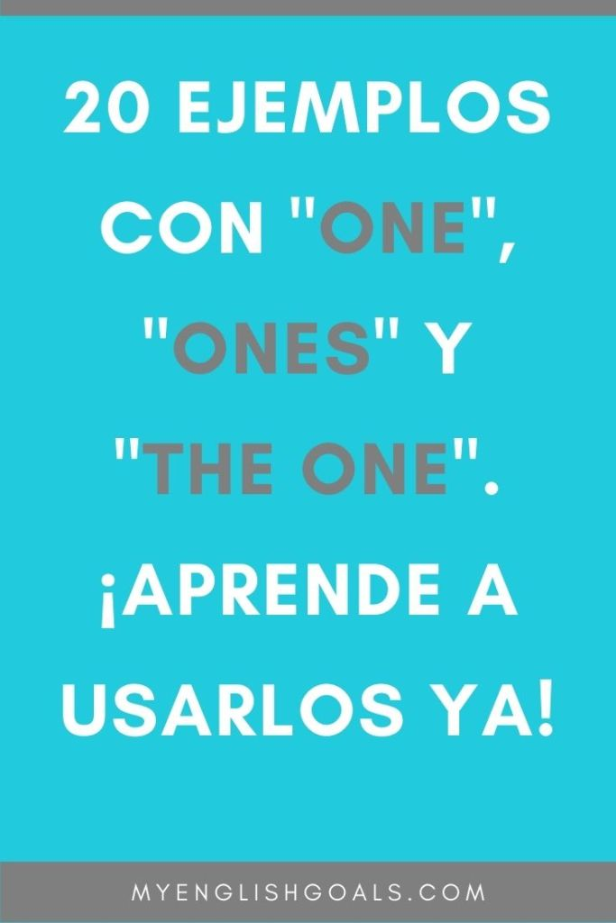 """20 ejemplos con """"one"""", """"ones"""" y """"the one"""" - My English Goals"""