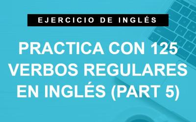 Practica con 125 verbos regulares en inglés (part 5) (A1 Principiante)