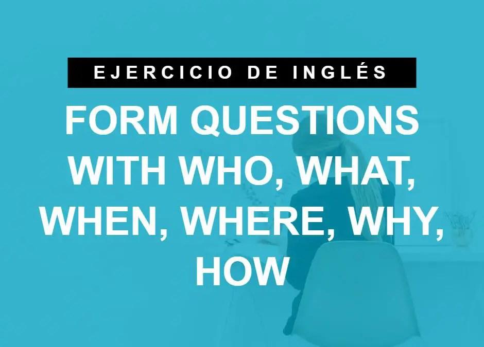 Formamos oraciones con «who», «what», «when», etc. en inglés (A1 Principiante)