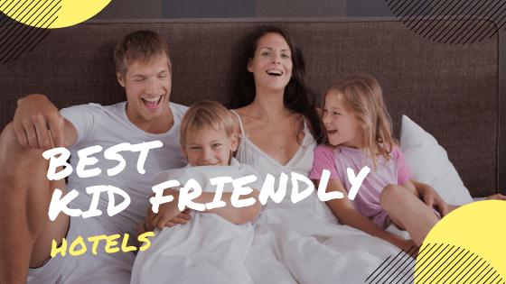 best kid friendly hotels