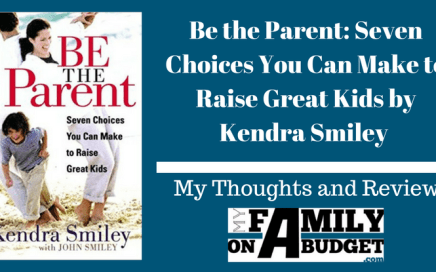 Be The Parent - Seven Choices You Can Make to Raise Great Kids by Kendra Smiley