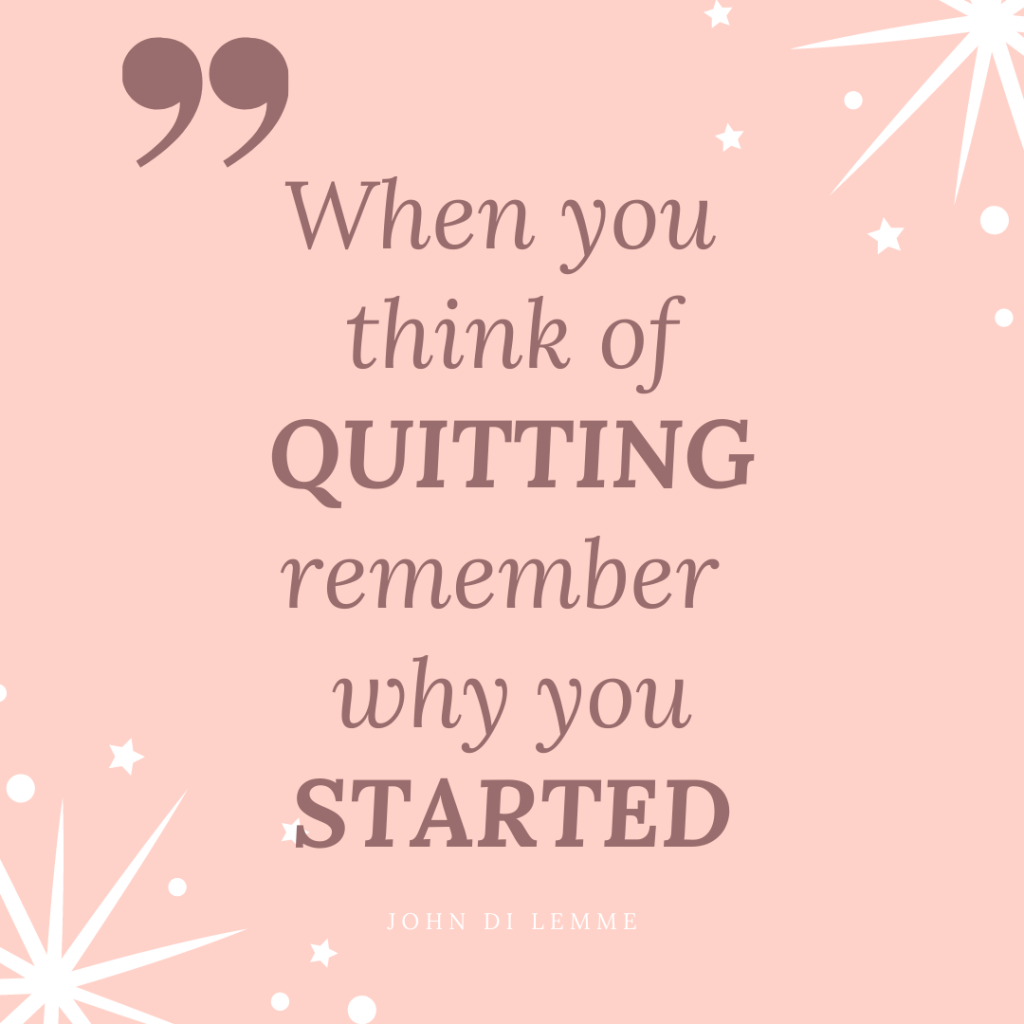 When you think of quitting remember why you started-Inspirational quotes for motivation and encouragement-MyFinancialHill