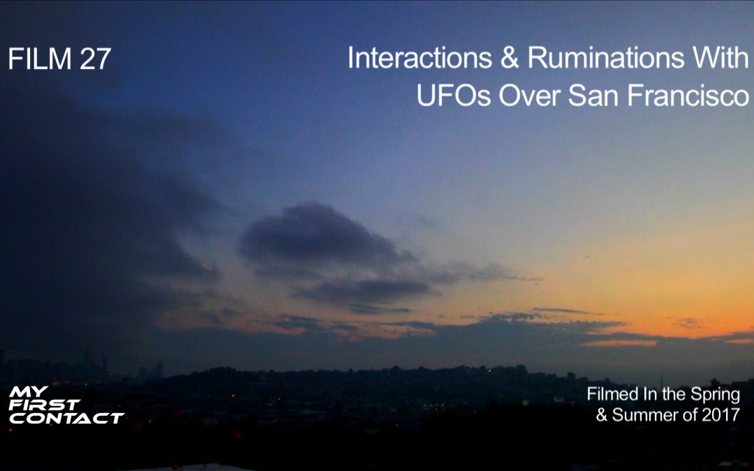 FILM 27—Interactions & Ruminations With UFOs Over San Francisco