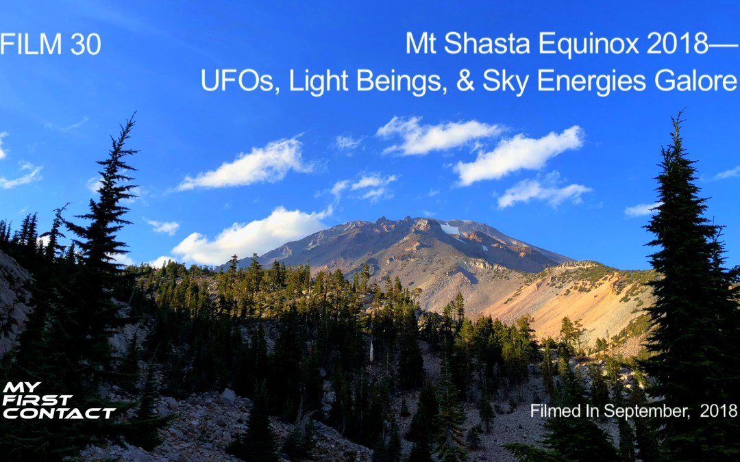 FILM 30_Mt Shasta Equinox 2018—UFOs, Light Beings, And Sky Energies Galore