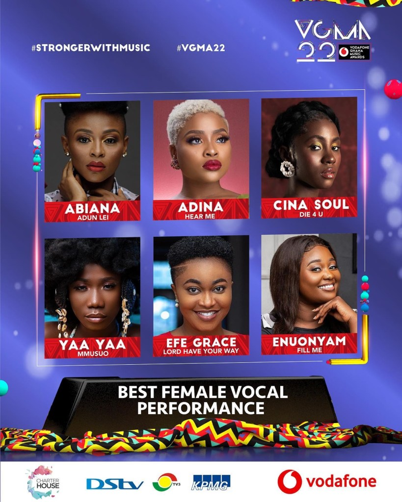 May be an image of 6 people and text that says '#STRONGERWITHMUSIC #VGMA22 VOMN 그그 VODAFONE AWARDS ABIANA ADUN EI ADINA HEAR ME CINA SOUL DIE U YAAYAAN MMUSUO EFE GRACE LORD HAVE YOUR WAY ENUONYAM FILL ME BEST FEMALE VOCAL PERFORMANCE HOUSE DSLV KPMG vodafone'