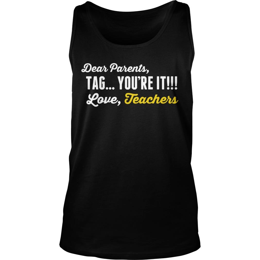 Download Dear Parents Tag You're It Love Teachers Shirt, hoodie ...