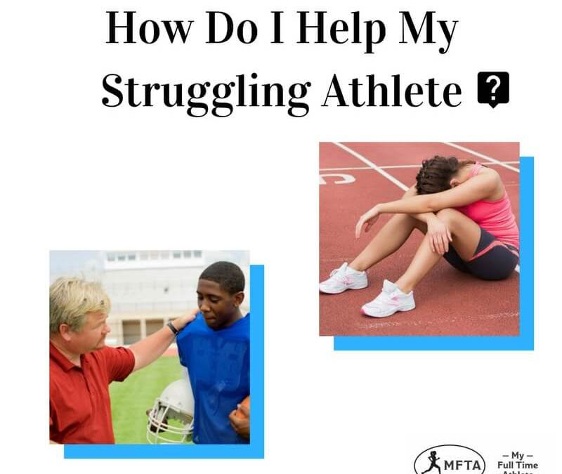 6 Steps to Helping A Struggling Athlete Come Through Successfully