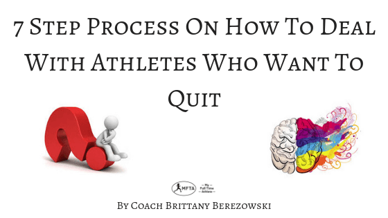 7 Step Process On How to Deal With Athletes Who Want To Quit