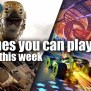 Games You Can Play This Week