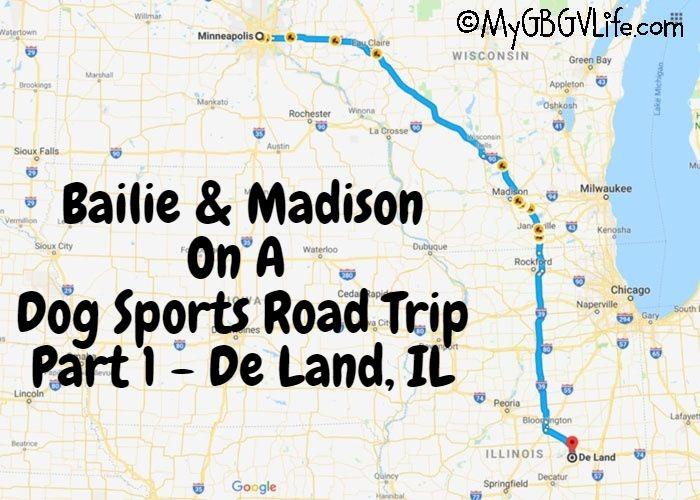 My GBGV Life A Dog Sports Road Trip - Part 1 Deland, IL