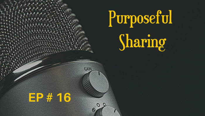 Purposeful Sharing EP 16