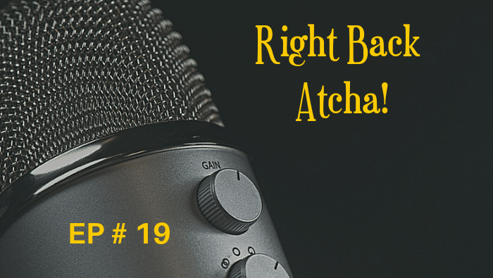 Right Back Atcha! EP 19