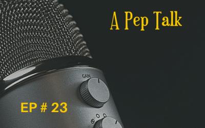 A Pep Talk! EP 23