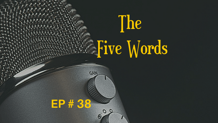 The Five Words EP 38