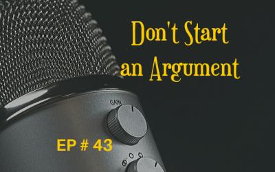 Don't Start an Argument EP 43