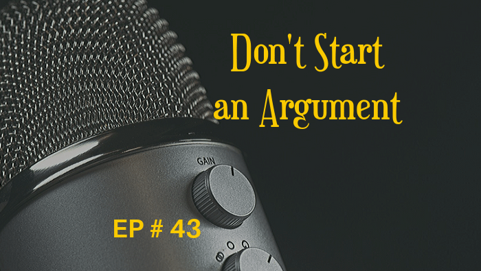 Don't Start an Argument EP 43