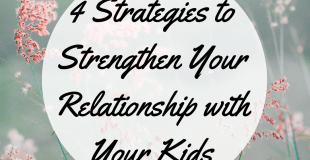 4 Strategies to Help Strengthen Your Relationship with Your Kids