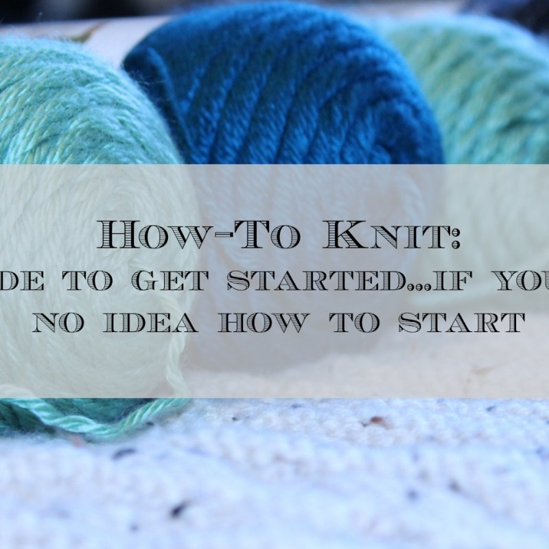 How To Knit.  Easy Guide for Beginners.