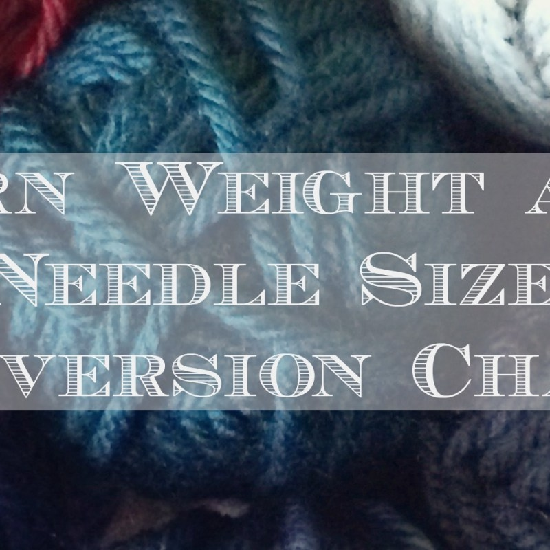 Yarn Weights and Knitting Needle Size Conversion Chart