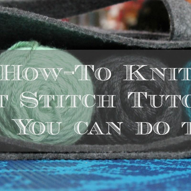 How To Knit – Knit Stitch Tutorial