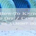 How to Knit – Casting Off Stitches