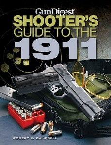 Gun Digest Shooters Guide to the 1911 by Robert Campbell