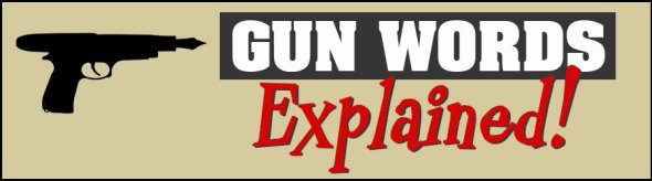 Gun words explained - Insanely Practical Guides