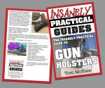 Now Available In Print: The Insanely Practical Guide to Gun Holsters