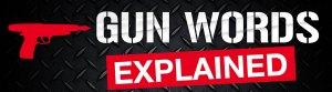 Gun words explained