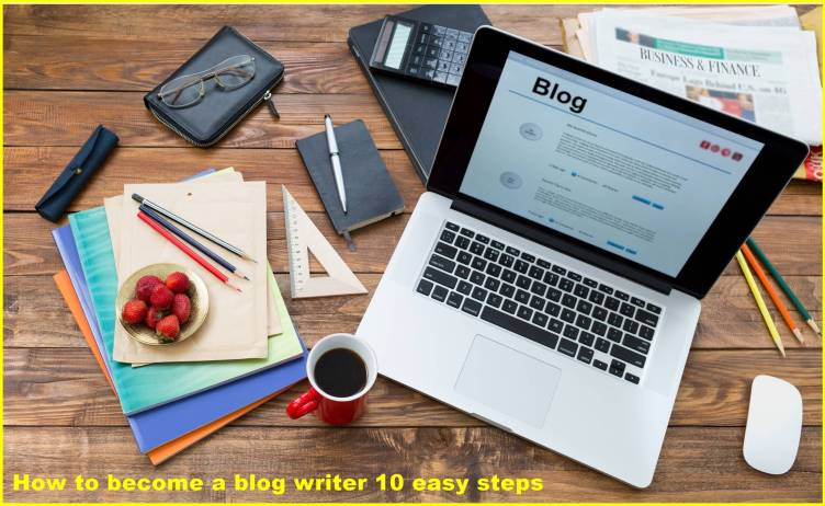 How to become a blog writer 10 easy steps