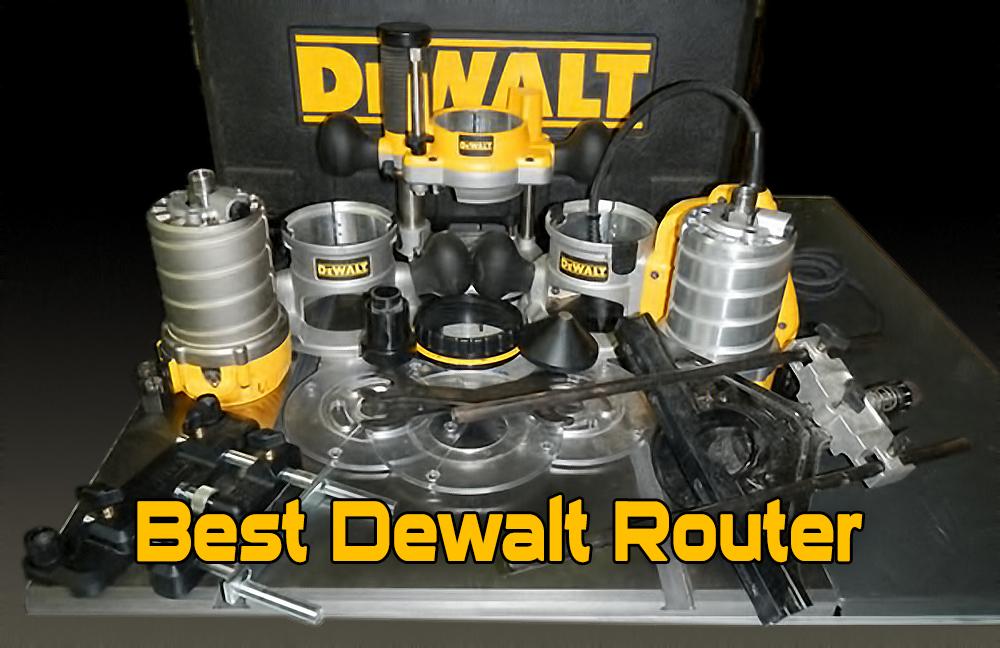 Best Dewalt Router | Top 5 Dewalt Router Reviews