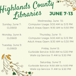 This week's schedule for Highlands County Libraries: Sunday to Tuesday: CLOSED Wednesday & Thursday: Computer Usage & Adult Areas Open Friday & Saturday: Curbside Service & Walk-Up Service. Details to follow later in the week for all of these services. For assistance, call 863-402-6716