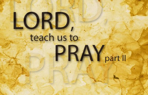 Lord, teach us to pray -part ii