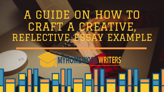 How to Craft a Creative, Reflective Essay Example