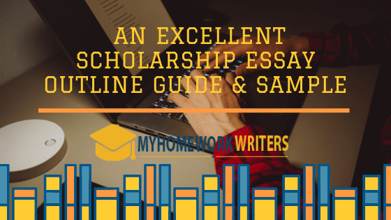 An Excellent Scholarship Essay Outline Guide & Sample
