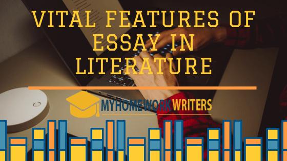 Vital Features of Essay in Literature