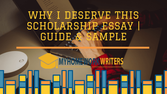 Why I Deserve This Scholarship Essay   Guide & Sample ...