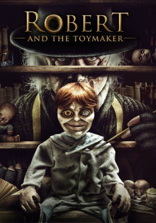 Robert And The Toymaker 2017 BluRay 850MB Hindi Dual Audio 720p Watch Online Full Movie Download bolly4u