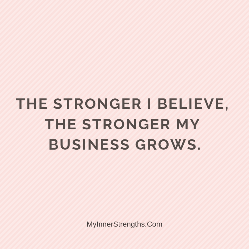 Affirmations for business owners 22 My Inner Strengths The stronger I believe, the stronger my business grows.