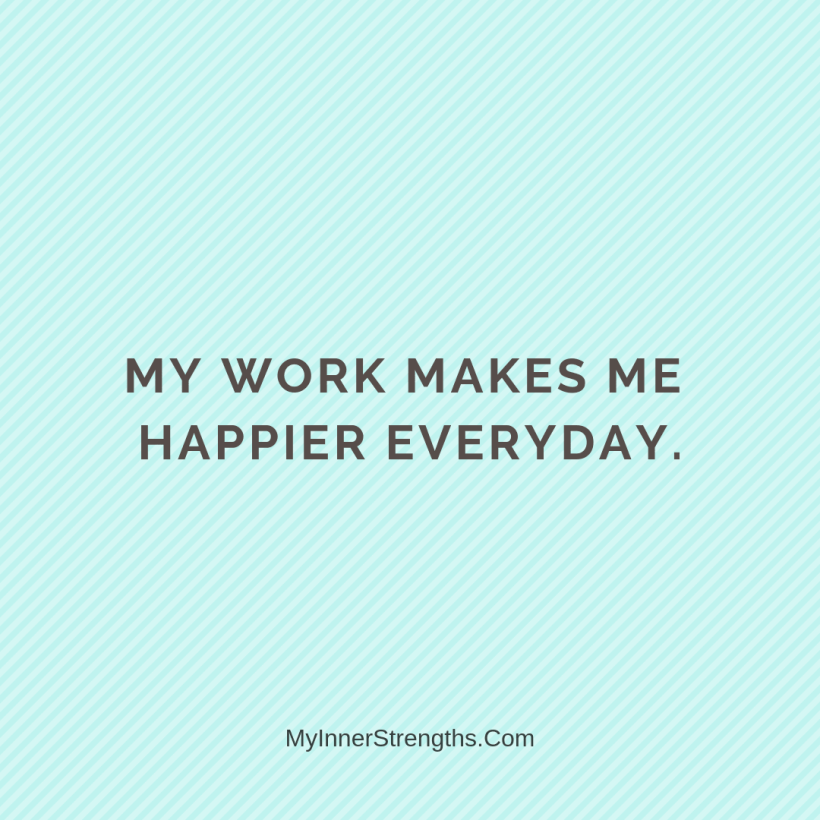 Affirmations for business owners 5 My Inner Strengths My work makes me happier every day​.