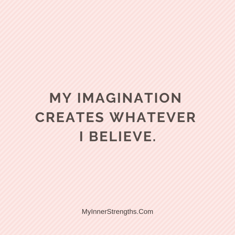Affirmations for career change 19 My Inner Strengths My imagination creates whatever I believe.