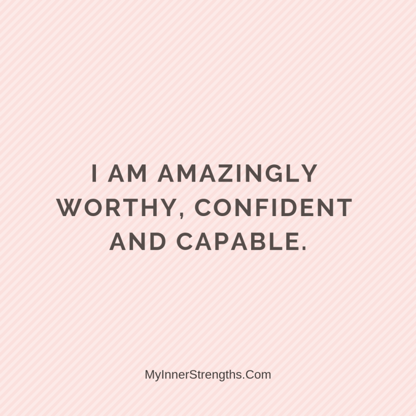 Affirmations for career change 21 My Inner Strengths Im amazingly worthy, confident and capable.