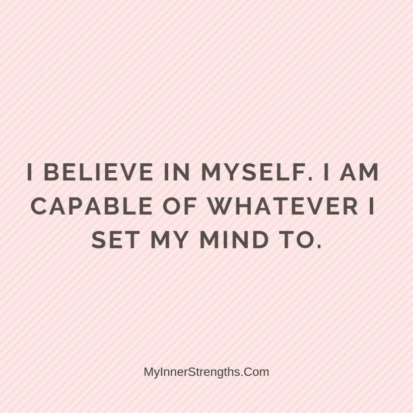Affirmations for career change 22 My Inner Strengths I believe in myself. I am capable of whatever I set my mind to.