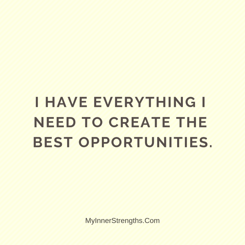 Affirmations for work 16 My Inner Strengths I have everything I need to create the best opportunities.