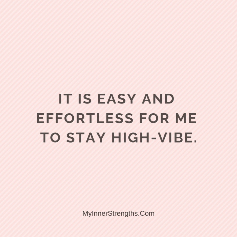 Affirmations for work 29 My Inner Strengths It is easy and effortless for me to stay high vibe.