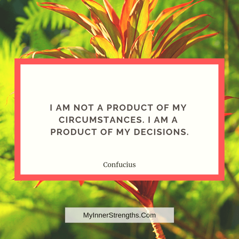 Employee Quote 2 My Inner Strengths I am not a product of my circumstances. I am a product of my decisions.