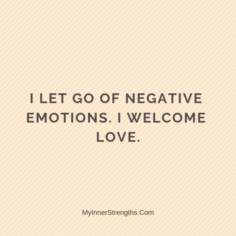 Love Affirmations 19 My Inner Strengths I let go of negative emotions. I welcome love.
