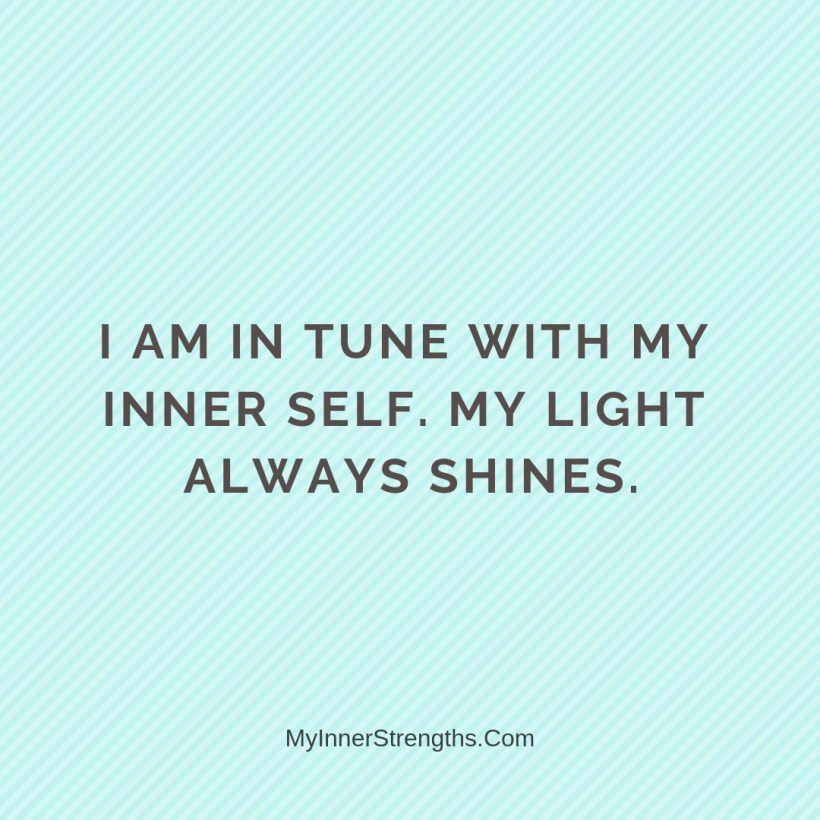 Love Affirmations 2 My Inner Strengths I am in tune with my inner self. My light always shines.