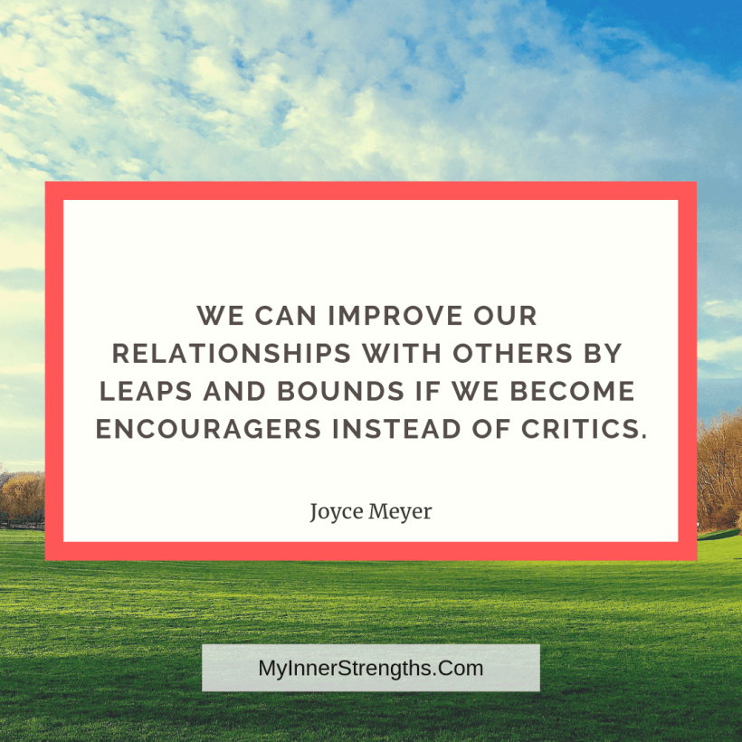 Love Quotes and Affirmations 2 My Inner Strengths We can improve our relationships with others​ by leaps and bounds if we become encouragers instead of critics.