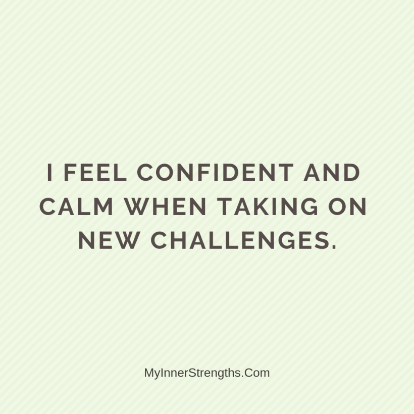 Morning Affirmations 17 My Inner Strengths I feel confident and calm when taking on new challenges.